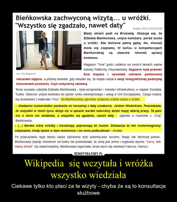Wikipedia  się wczytała i wróżka wszystko wiedziała – Ciekawe tylko kto płaci za te wizyty - chyba że są to konsultacje służbowe
