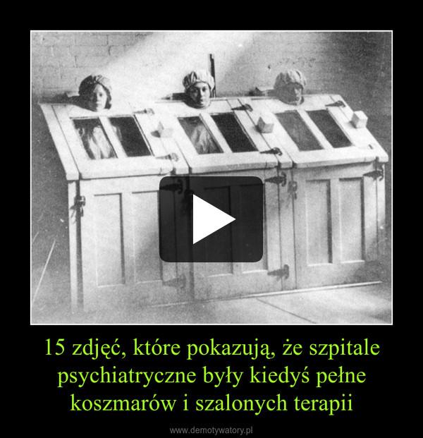 15 zdjęć, które pokazują, że szpitale psychiatryczne były kiedyś pełne koszmarów i szalonych terapii –