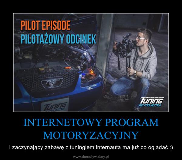INTERNETOWY PROGRAM MOTORYZACYJNY – I zaczynający zabawę z tuningiem internauta ma już co oglądać :)
