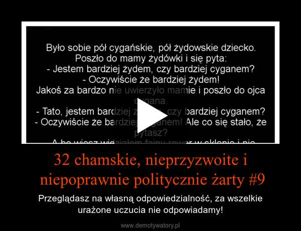 32 chamskie, nieprzyzwoite i niepoprawnie politycznie żarty #9 – Przeglądasz na własną odpowiedzialność, za wszelkieurażone uczucia nie odpowiadamy!