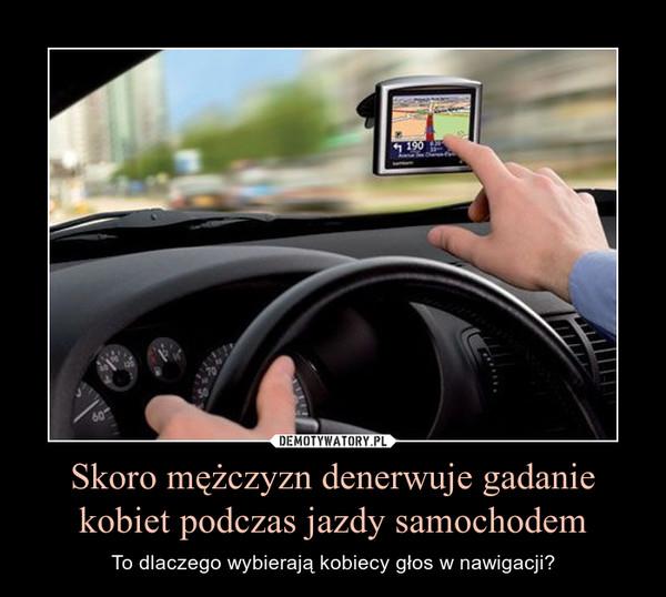 Skoro mężczyzn denerwuje gadanie kobiet podczas jazdy samochodem – To dlaczego wybierają kobiecy głos w nawigacji?