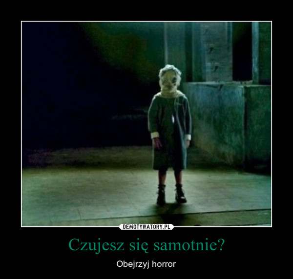 Czujesz się samotnie? – Obejrzyj horror