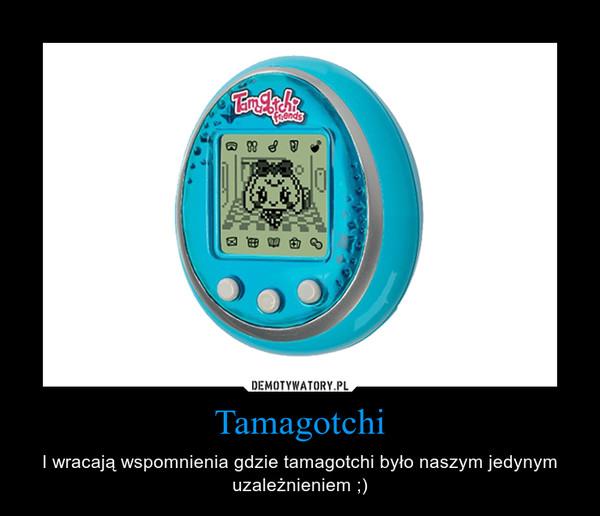 Tamagotchi – I wracają wspomnienia gdzie tamagotchi było naszym jedynym uzależnieniem ;)
