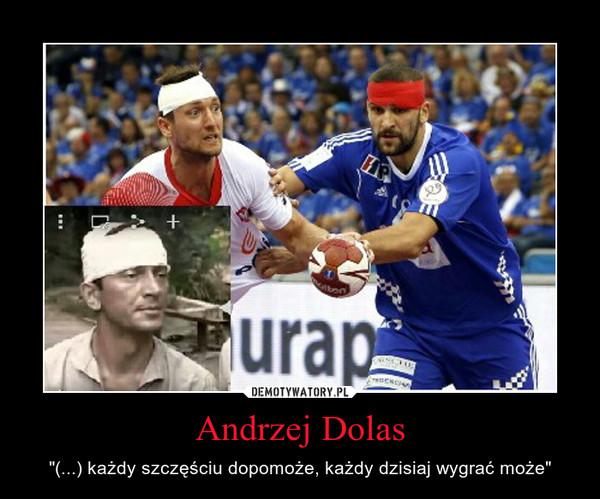 """Andrzej Dolas – """"(...) każdy szczęściu dopomoże, każdy dzisiaj wygrać może"""""""