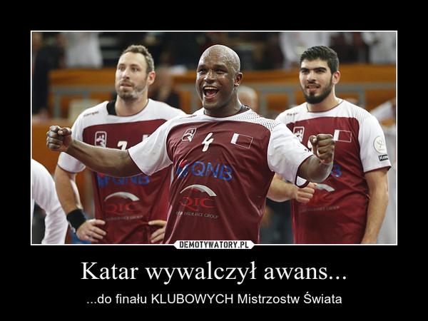Katar wywalczył awans... – ...do finału KLUBOWYCH Mistrzostw Świata