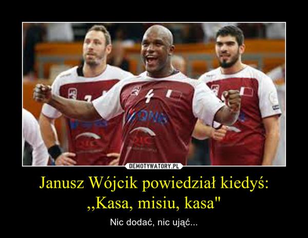 """Janusz Wójcik powiedział kiedyś: ,,Kasa, misiu, kasa"""" – Nic dodać, nic ująć..."""