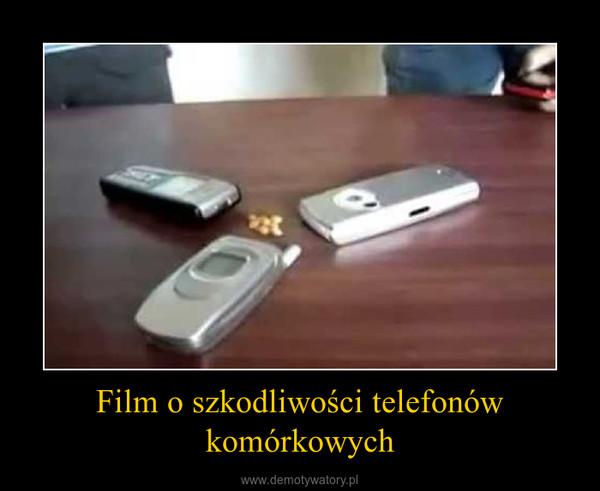 Film o szkodliwości telefonów komórkowych –