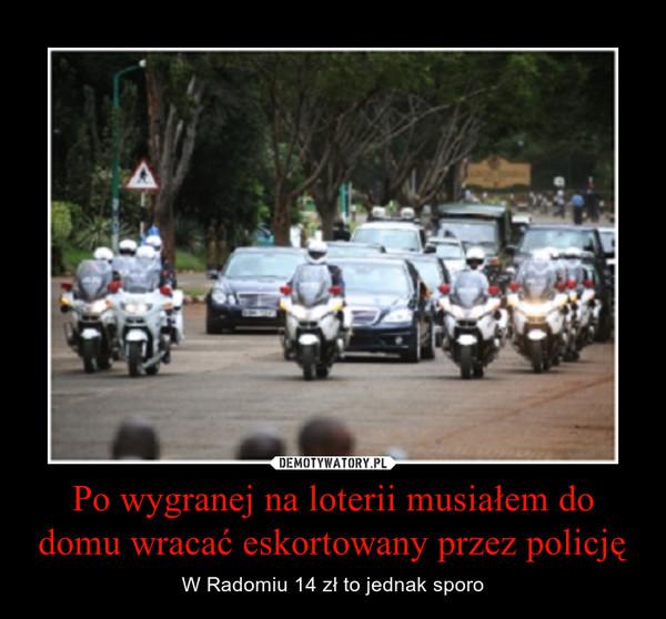 Po wygranej na loterii musiałem do domu wracać eskortowany przez policję – W Radomiu 14 zł to jednak sporo