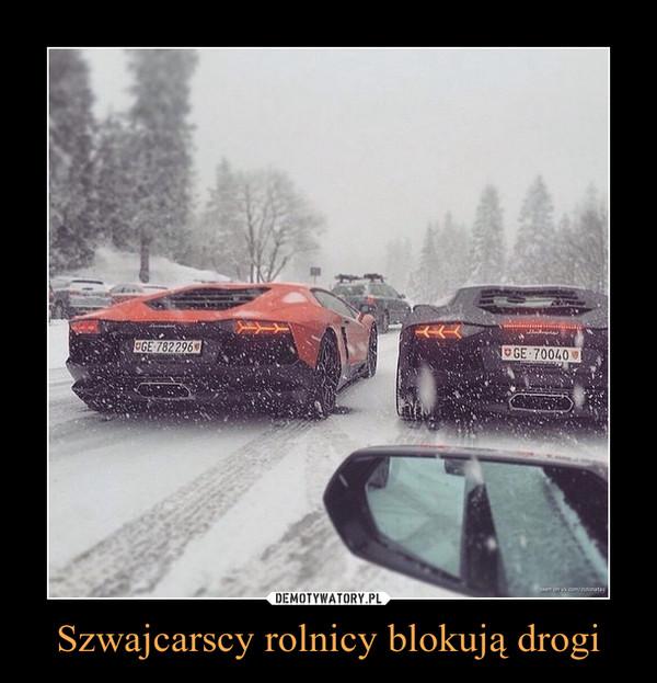 Szwajcarscy rolnicy blokują drogi –