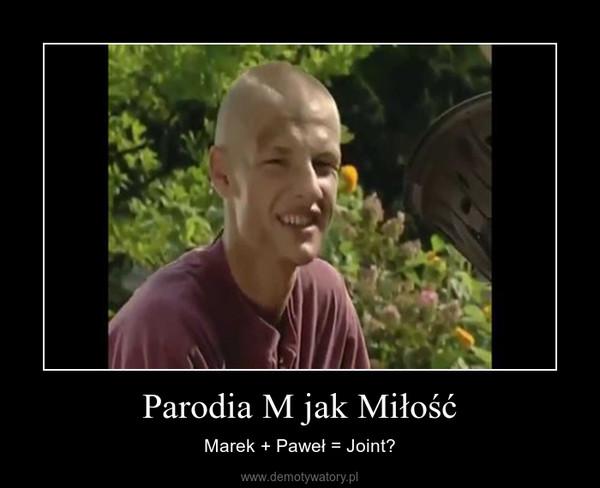 Parodia M jak Miłość – Marek + Paweł = Joint?