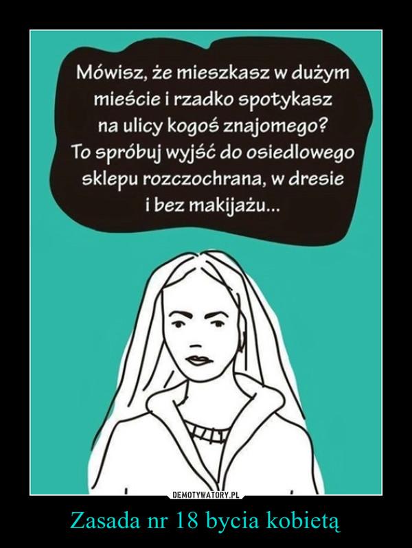 Zasada nr 18 bycia kobietą –