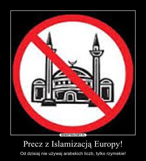 Precz z Islamizacją Europy! – Od dzisiaj nie używaj arabskich liczb, tylko rzymskie!