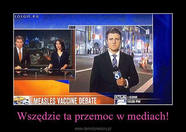 Wszędzie ta przemoc w mediach! –