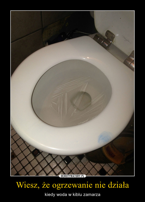 Wiesz, że ogrzewanie nie działa – kiedy woda w kiblu zamarza