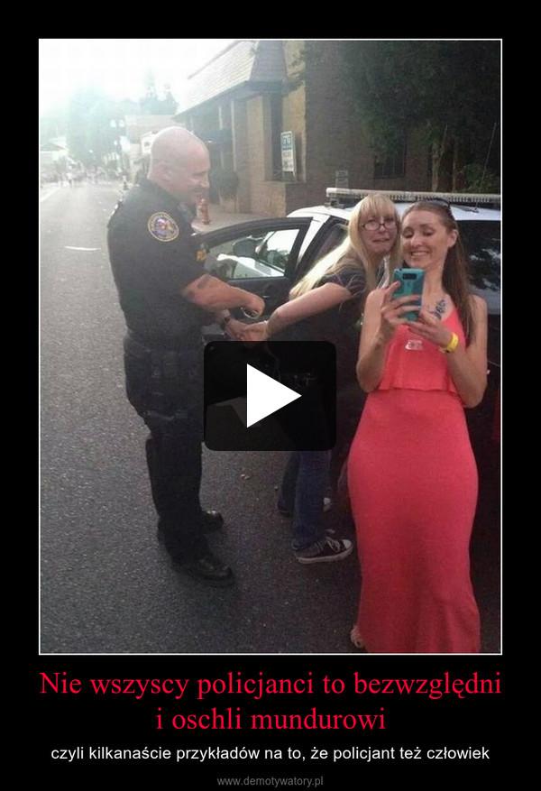 Nie wszyscy policjanci to bezwzględnii oschli mundurowi – czyli kilkanaście przykładów na to, że policjant też człowiek