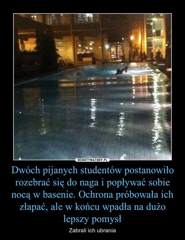 Dwóch pijanych studentów postanowiło rozebrać się do naga i popływać sobie nocą w basenie. Ochrona próbowała ich złapać, ale w końcu wpadła na dużo lepszy pomysł – Zabrali ich ubrania