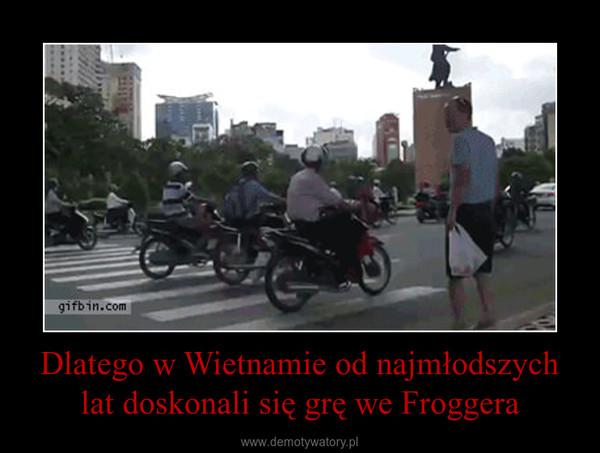 Dlatego w Wietnamie od najmłodszych lat doskonali się grę we Froggera –