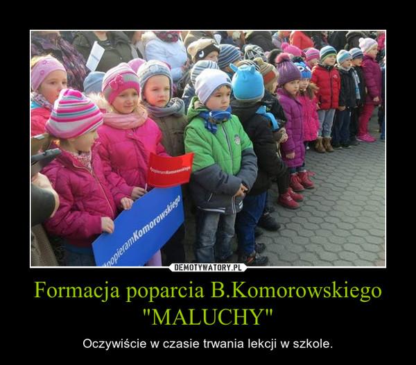 """Formacja poparcia B.Komorowskiego """"MALUCHY"""" – Oczywiście w czasie trwania lekcji w szkole."""