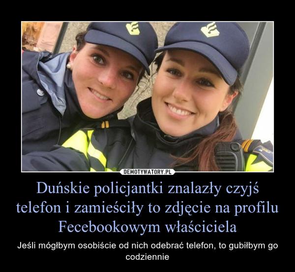 Duńskie policjantki znalazły czyjś telefon i zamieściły to zdjęcie na profilu Fecebookowym właściciela – Jeśli mógłbym osobiście od nich odebrać telefon, to gubiłbym go codziennie