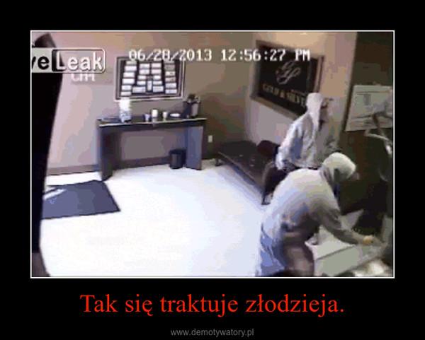 Tak się traktuje złodzieja. –