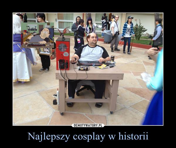 Najlepszy cosplay w historii –