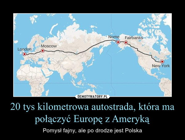 20 tys kilometrowa autostrada, która ma połączyć Europę z Ameryką – Pomysł fajny, ale po drodze jest Polska
