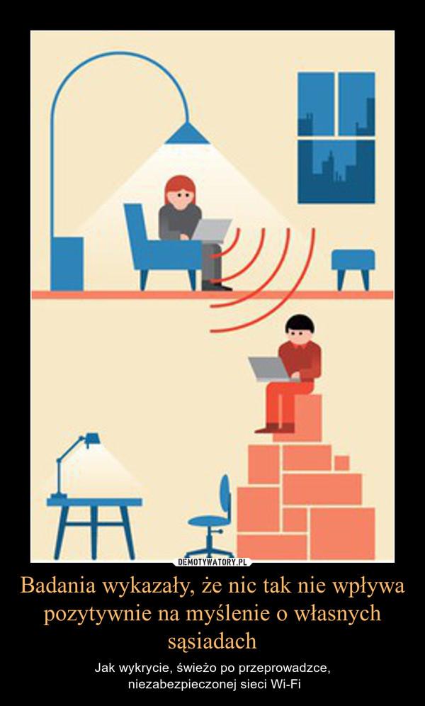 Badania wykazały, że nic tak nie wpływa pozytywnie na myślenie o własnych sąsiadach – Jak wykrycie, świeżo po przeprowadzce, niezabezpieczonej sieci Wi-Fi