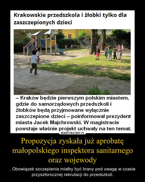 Propozycja zyskała już aprobatę małopolskiego inspektora sanitarnego oraz wojewody – . Obowiązek szczepienia miałby być brany pod uwagę w czasie przyszłorocznej rekrutacji do przedszkoli.