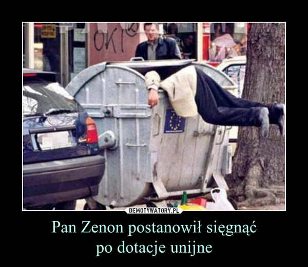 Pan Zenon postanowił sięgnąćpo dotacje unijne –