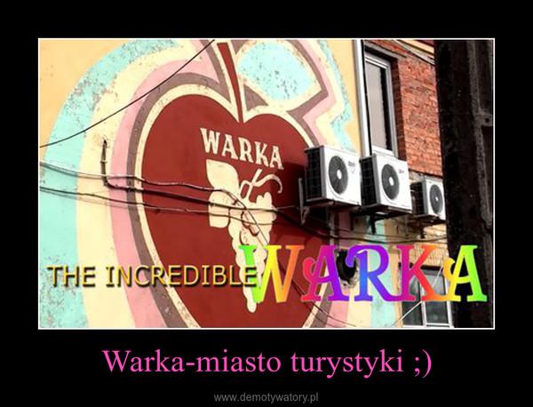 Warka-miasto turystyki ;) –