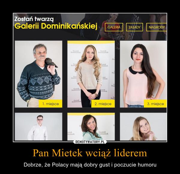 Pan Mietek wciąż liderem – Dobrze, że Polacy mają dobry gust i poczucie humoru