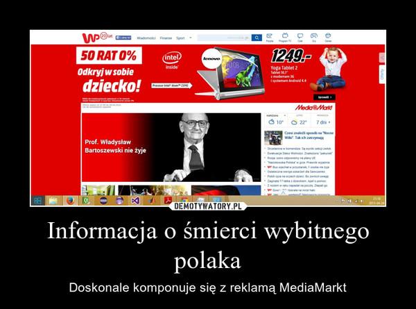 Informacja o śmierci wybitnego polaka – Doskonale komponuje się z reklamą MediaMarkt