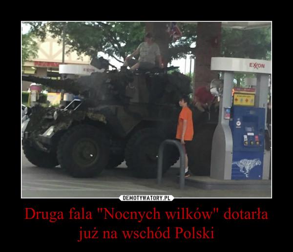 """Druga fala """"Nocnych wilków"""" dotarła już na wschód Polski –"""