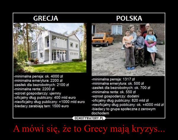 A mówi się, że to Grecy mają kryzys... –