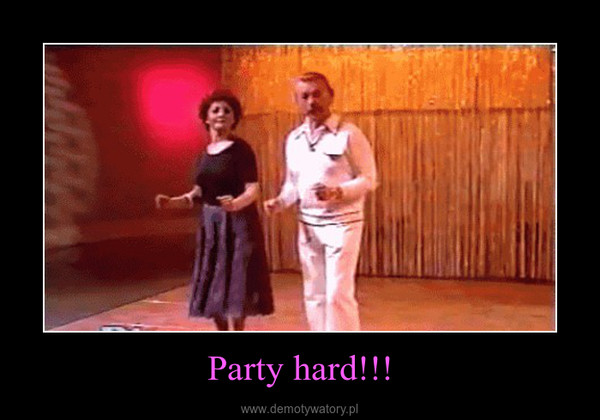Party hard!!! –