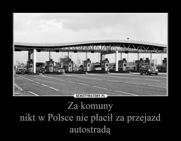 Za komunynikt w Polsce nie płacił za przejazd autostradą –