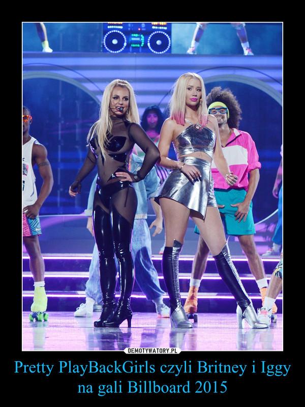 Pretty PlayBackGirls czyli Britney i Iggy na gali Billboard 2015 –