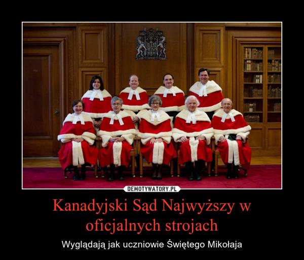 Kanadyjski Sąd Najwyższy w oficjalnych strojach – Wyglądają jak uczniowie Świętego Mikołaja