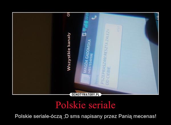 Polskie seriale – Polskie seriale-óczą ;D sms napisany przez Panią mecenas!