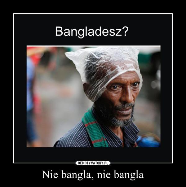 Nie bangla, nie bangla –