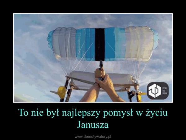 To nie był najlepszy pomysł w życiu Janusza –