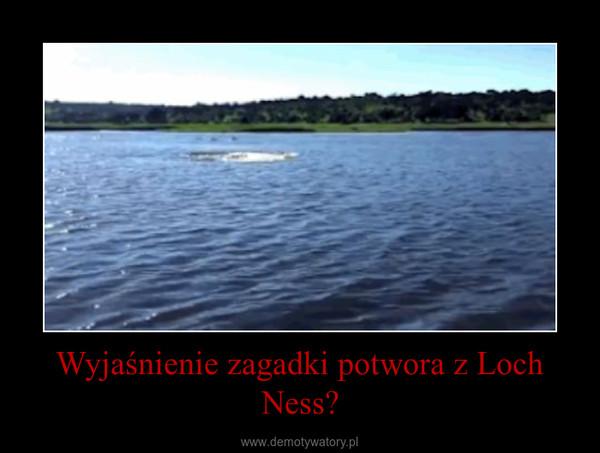 Wyjaśnienie zagadki potwora z Loch Ness? –