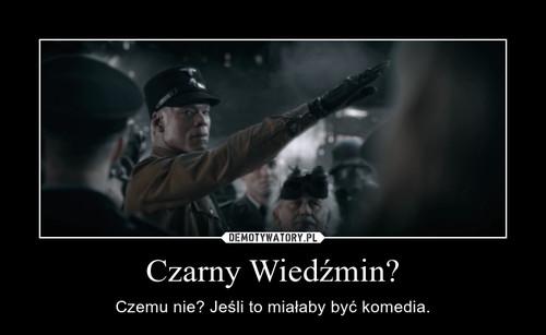 Czarny Wiedźmin?