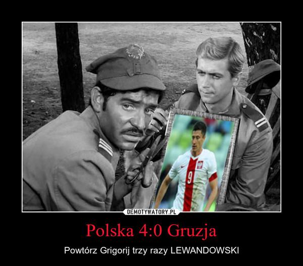 Polska 4:0 Gruzja – Powtórz Grigorij trzy razy LEWANDOWSKI
