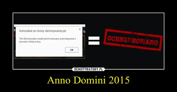 Anno Domini 2015 –