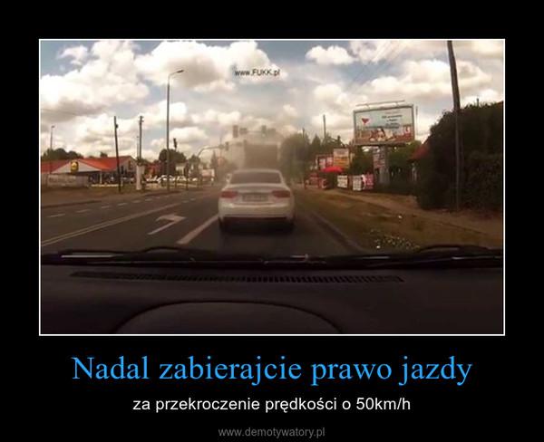 Nadal zabierajcie prawo jazdy – za przekroczenie prędkości o 50km/h