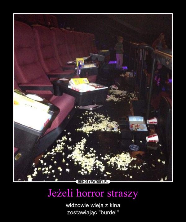 Jeżeli horror straszy – widzowie wieją z kinazostawiając ''burdel''