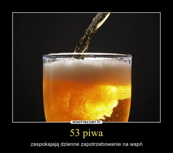 53 piwa – zaspokajają dzienne zapotrzebowanie na wapń