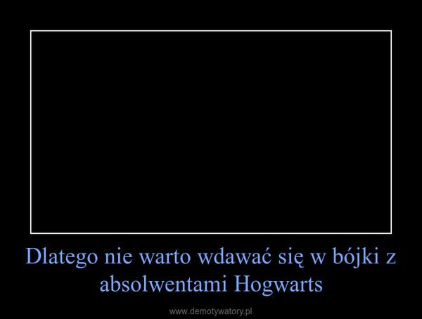 Dlatego nie warto wdawać się w bójki z absolwentami Hogwarts –
