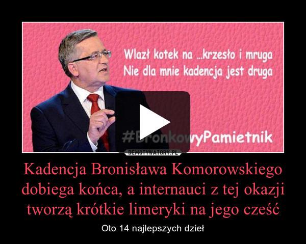 Kadencja Bronisława Komorowskiego dobiega końca, a internauci z tej okazji tworzą krótkie limeryki na jego cześć – Oto 14 najlepszych dzieł